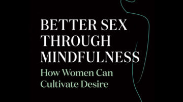 Better Sex Through Mindfulness: An Interview With Dr. Lori Brotto (VIDEO)
