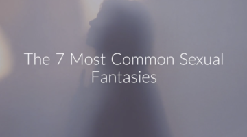 The 7 Most Common Sexual Fantasies